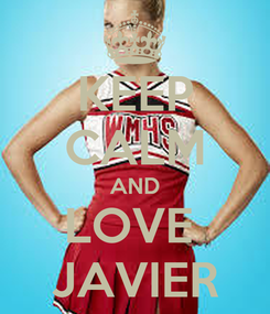 Poster: KEEP CALM AND LOVE  JAVIER