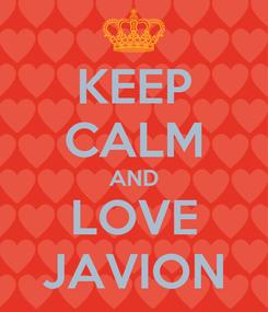 Poster: KEEP CALM AND LOVE JAVION