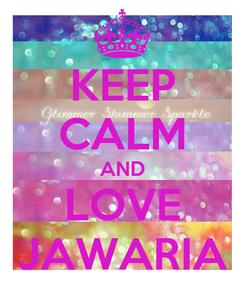 Poster: KEEP CALM AND LOVE JAWARIA