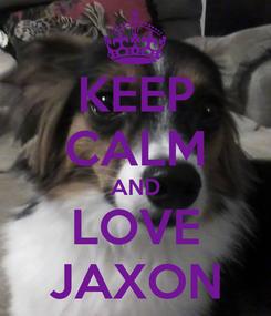 Poster: KEEP CALM AND LOVE JAXON