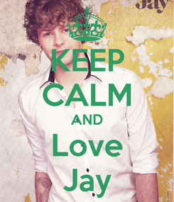Poster: KEEP CALM AND Love Jay