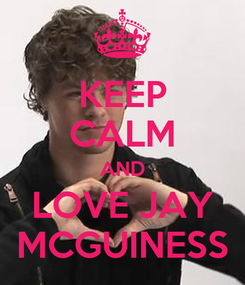 Poster: KEEP CALM AND LOVE JAY MCGUINESS