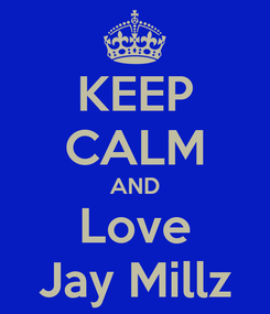 Poster: KEEP CALM AND Love Jay Millz