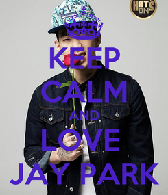 Poster: KEEP CALM AND LOVE  JAY PARK