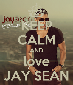 Poster: KEEP CALM AND love JAY SEAN
