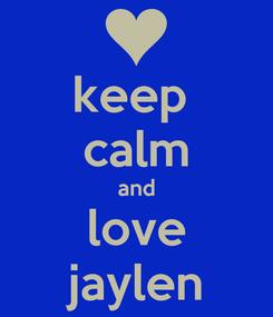 Poster: keep  calm and love jaylen