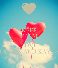 Poster: KEEP CALM AND LOVE JAYLEN AND KAYLA