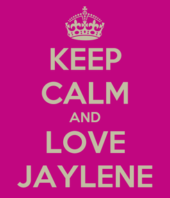 Poster: KEEP CALM AND LOVE JAYLENE
