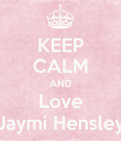 Poster: KEEP CALM AND Love Jaymi Hensley