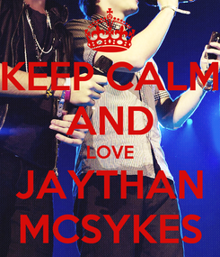 Poster: KEEP CALM AND LOVE JAYTHAN MCSYKES