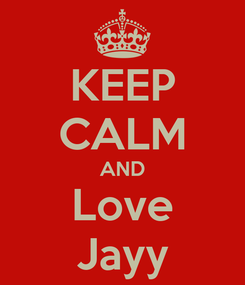 Poster: KEEP CALM AND Love Jayy