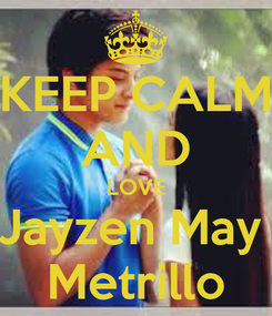 Poster: KEEP CALM AND LOVE Jayzen May  Metrillo