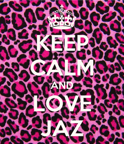 Poster: KEEP CALM AND LOVE JAZ