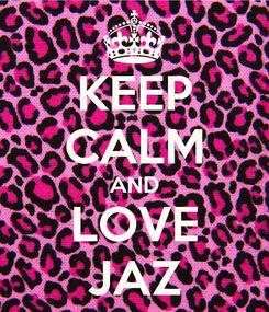 Poster: KEEP CALM AND LOVE JAZ