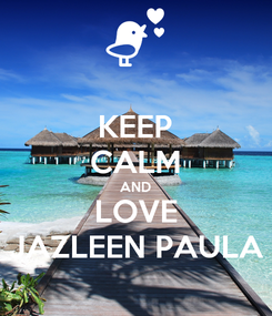 Poster: KEEP CALM AND LOVE JAZLEEN PAULA