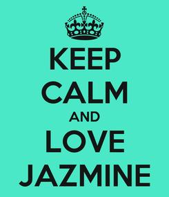Poster: KEEP CALM AND LOVE JAZMINE