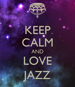 Poster: KEEP CALM AND LOVE JAZZ