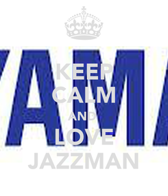 Poster: KEEP CALM AND  LOVE JAZZMAN