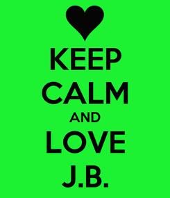 Poster: KEEP CALM AND LOVE J.B.