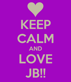 Poster: KEEP CALM AND LOVE JB!!