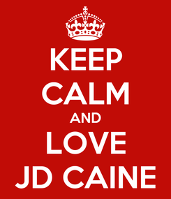 Poster: KEEP CALM AND LOVE JD CAINE