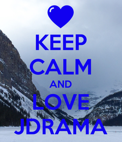 Poster: KEEP CALM AND LOVE JDRAMA