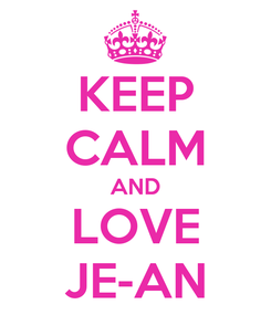Poster: KEEP CALM AND LOVE JE-AN