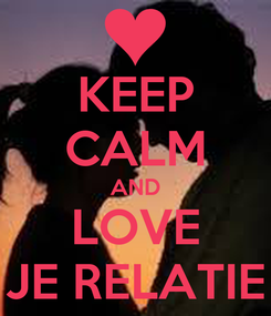 Poster: KEEP CALM AND LOVE JE RELATIE