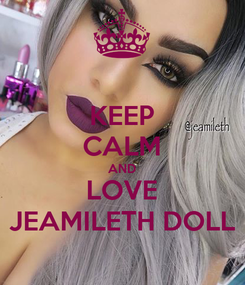 Poster: KEEP CALM AND LOVE JEAMILETH DOLL