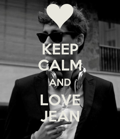 Poster: KEEP CALM AND LOVE JEAN