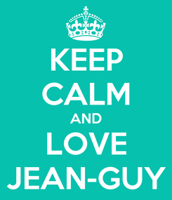 Poster: KEEP CALM AND LOVE JEAN-GUY