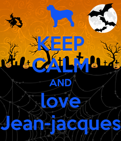 Poster: KEEP CALM AND love Jean-jacques
