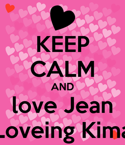Poster: KEEP CALM AND love Jean Loveing Kima