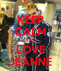 Poster: KEEP CALM AND LOVE JEANNE