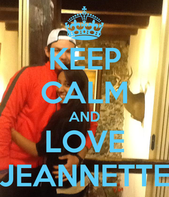Poster: KEEP CALM AND LOVE JEANNETTE