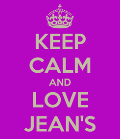 Poster: KEEP CALM AND LOVE JEAN'S
