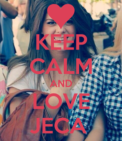 Poster: KEEP CALM AND LOVE JECA
