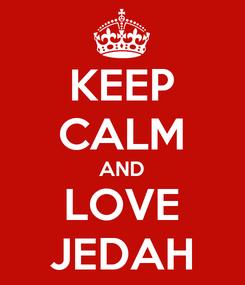 Poster: KEEP CALM AND LOVE JEDAH