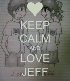 Poster: KEEP CALM AND LOVE JEFF