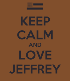 Poster: KEEP CALM AND LOVE JEFFREY