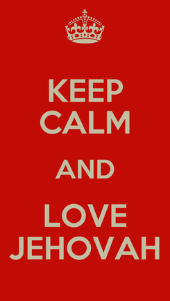 Poster: KEEP CALM AND LOVE JEHOVAH