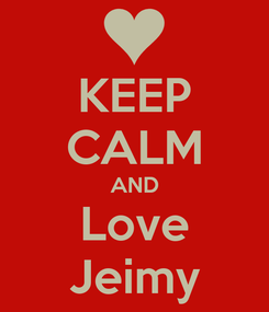 Poster: KEEP CALM AND Love Jeimy