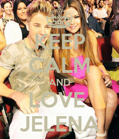 Poster: KEEP CALM AND LOVE  JELENA