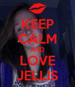 Poster: KEEP CALM AND LOVE JELLIS