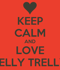 Poster: KEEP CALM AND LOVE JELLY TRELLY