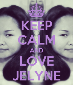 Poster: KEEP CALM AND LOVE JELYNE