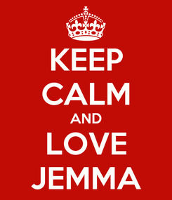 Poster: KEEP CALM AND LOVE JEMMA