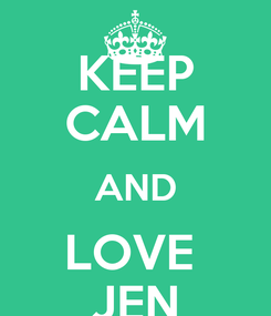 Poster: KEEP CALM AND LOVE  JEN