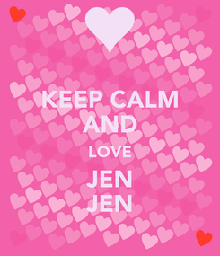 Poster: KEEP CALM AND LOVE JEN JEN