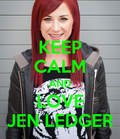 Poster: KEEP CALM AND LOVE JEN LEDGER